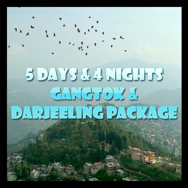 5 Days & 4 Nights Gangtok & Darjeeling Travel Package