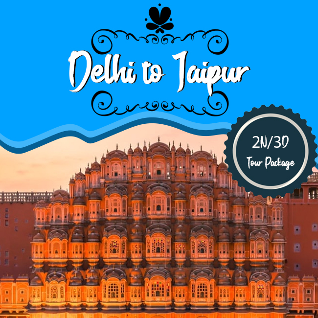 3 Days & 2 Nights Delhi to Jaipur Tour Package